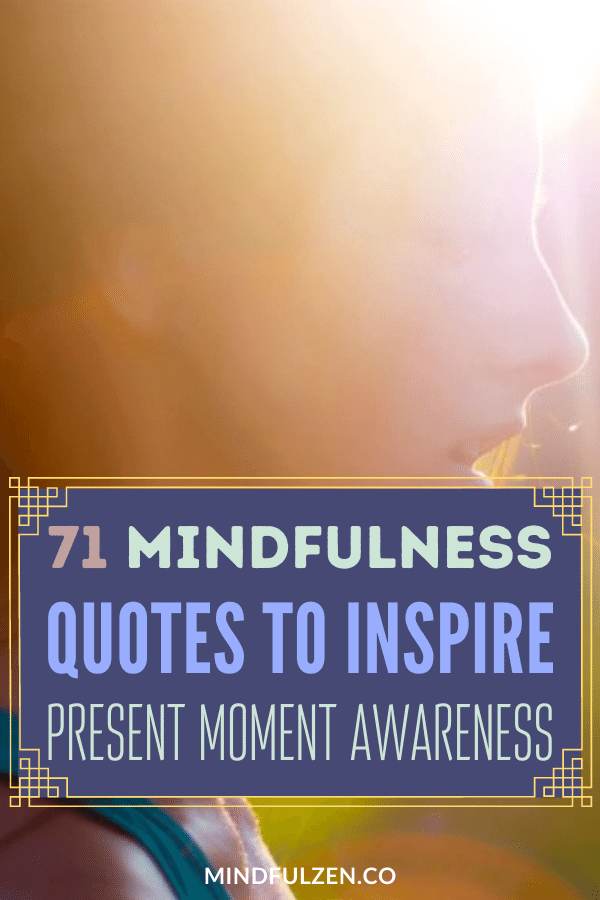 Check this list of mindfulness quotes for daily life. These be mindful quotes will awaken your present moment awareness and calm.