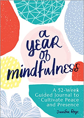 A Year of Mindfulness A 52-Week Guided Journal to Cultivate Peace and Presence