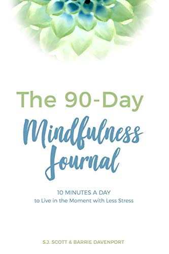 The 90-Day Mindfulness Journal 10 Minutes a Day to Live in the Present Moment